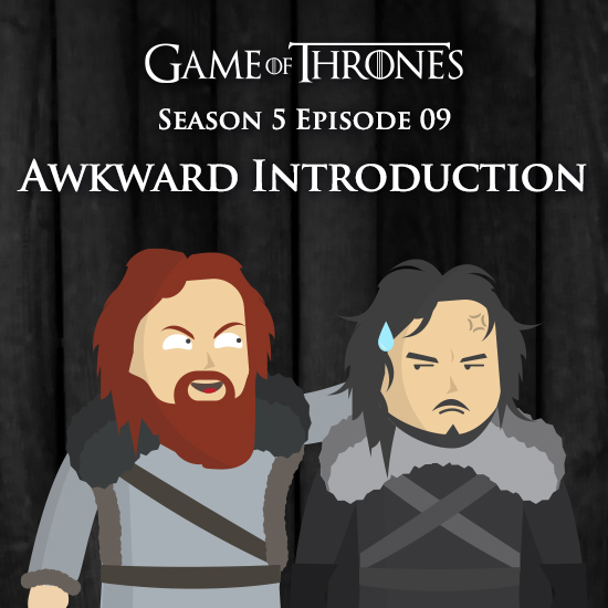 Game of Thrones S5E09 - Awkward Introduction