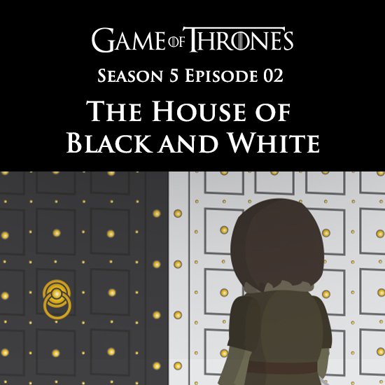 Game of Thrones - The House of Black and White