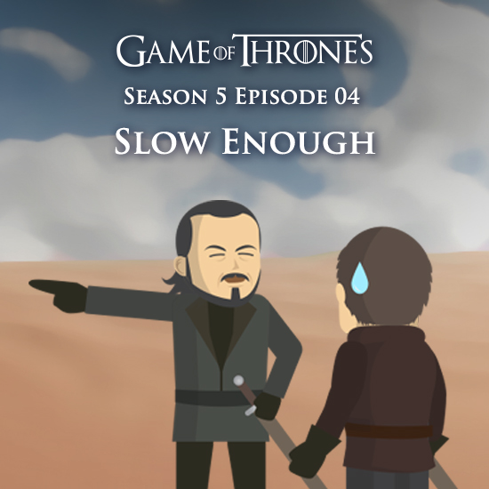 Game of Thrones - Slow Enough