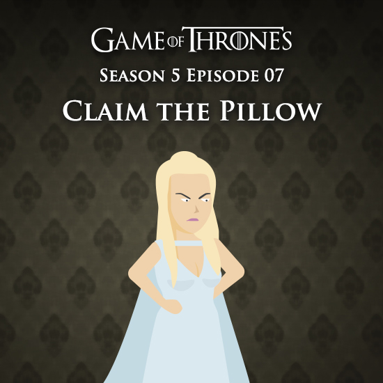 Game of Thrones S5E07 - Claim the Pillow